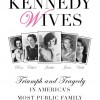 Thumbnail image for Kennedy Wives: Triumph and Tragedy in America's Most Public Family