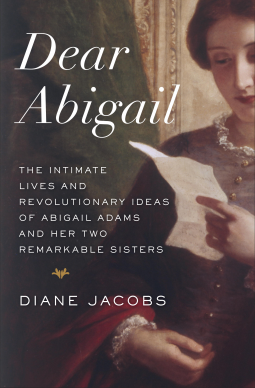 Review: Dear Abigail, the intimate lives and revolutionary ideas of Abigail Adams and her two remarkable sisters