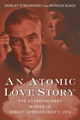 An Atomic Love Story: the Extraordinary Women in Robert Oppenheimer's Life